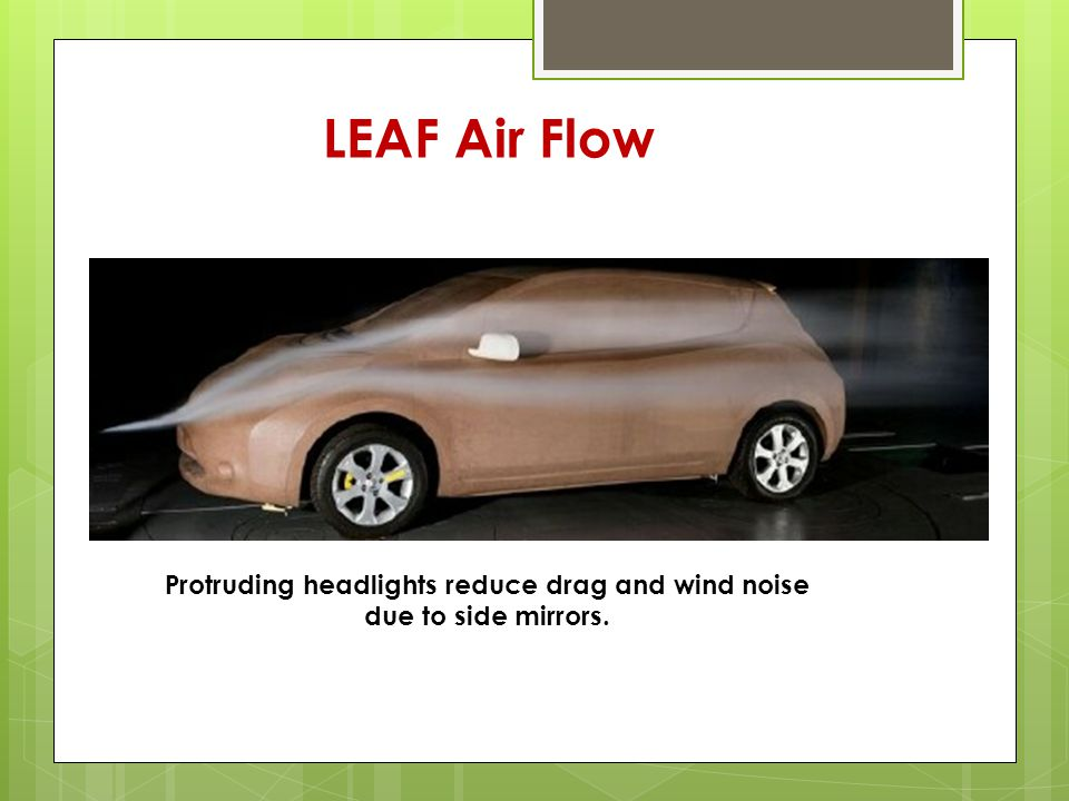 LEAF Air Flow Protruding headlights reduce drag and wind noise due to side mirrors.