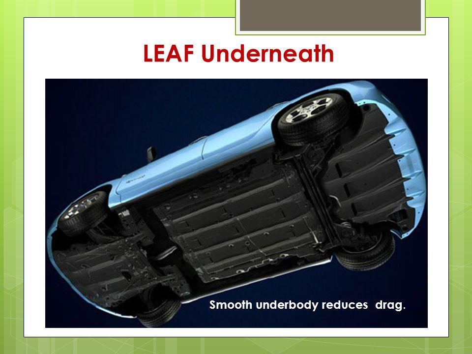 LEAF Underneath Smooth underbody reduces drag.