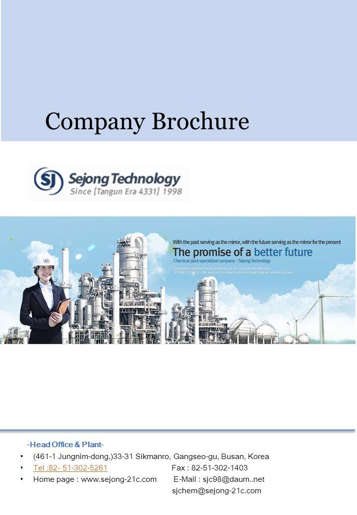 -Head Office & Plant- (461-1 Jungnim-dong,)33-31 Sikmanro, Gangseo-gu, Busan, Korea Tel :82- 51-302-5261 Fax : 82-51-302-1403Tel :82- 51-302-5261 Home page : www.sejong-21c.com E-Mail : sjc98@daum..net sjchem@sejong-21c.com Company Brochure