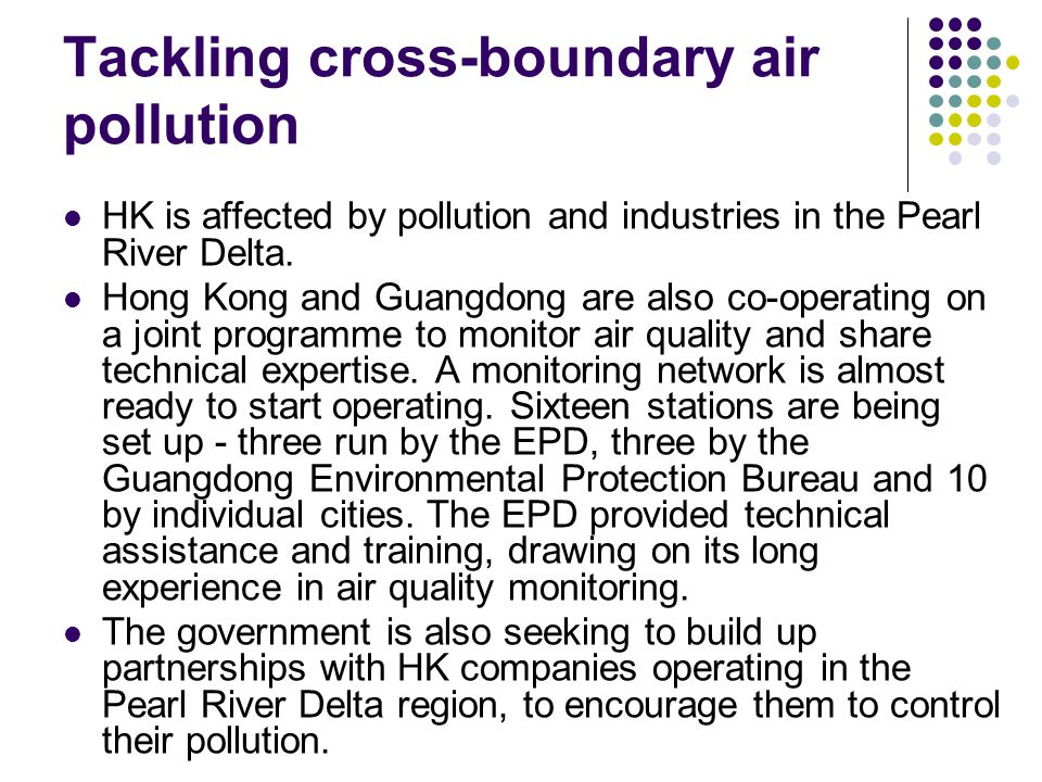 Tackling cross-boundary air pollution HK is affected by pollution and industries in the Pearl River Delta.