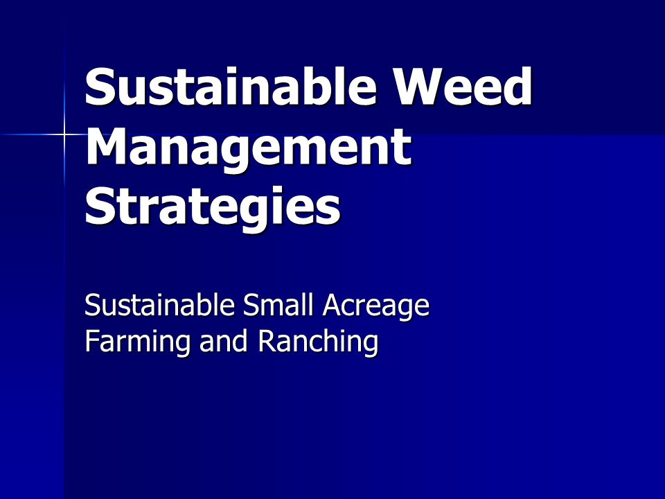 Sustainable Weed Management Strategies Sustainable Small Acreage Farming and Ranching