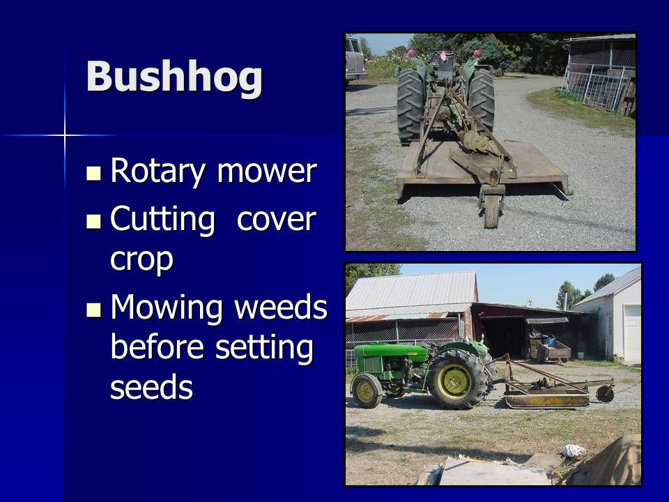 Bushhog Rotary mower Rotary mower Cutting cover crop Cutting cover crop Mowing weeds before setting seeds Mowing weeds before setting seeds
