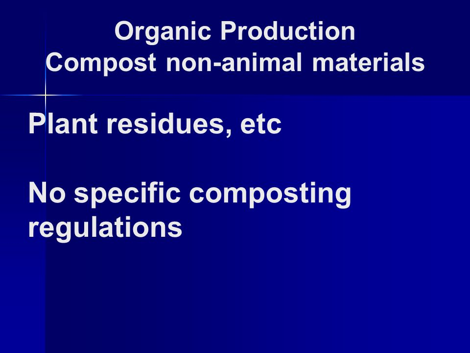 Organic Production Compost non-animal materials Plant residues, etc No specific composting regulations