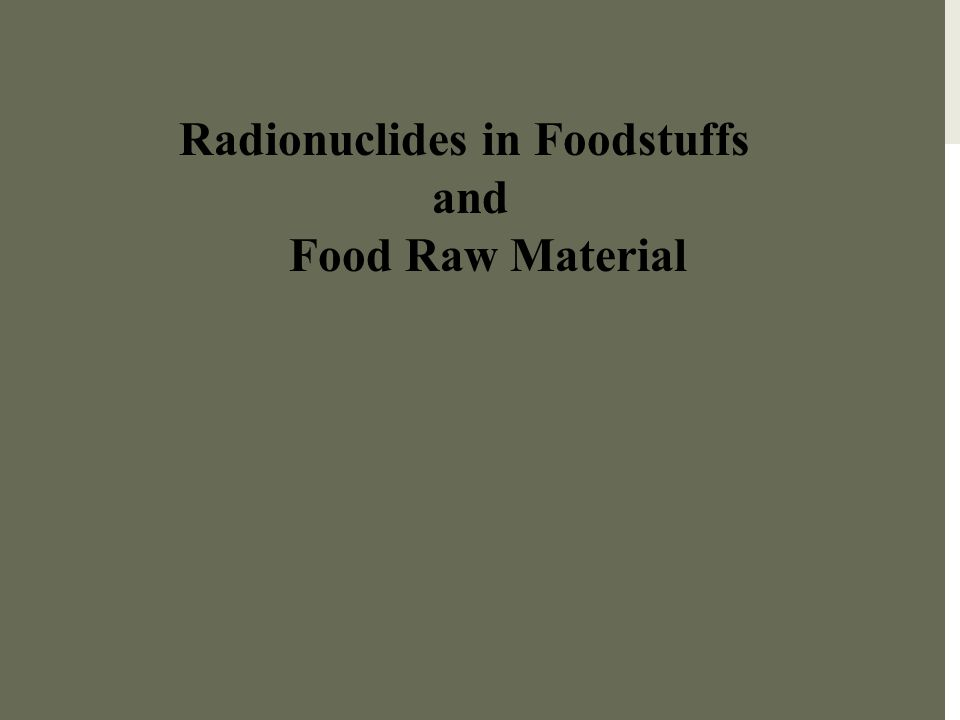 Radionuclides in Foodstuffs and Food Raw Material