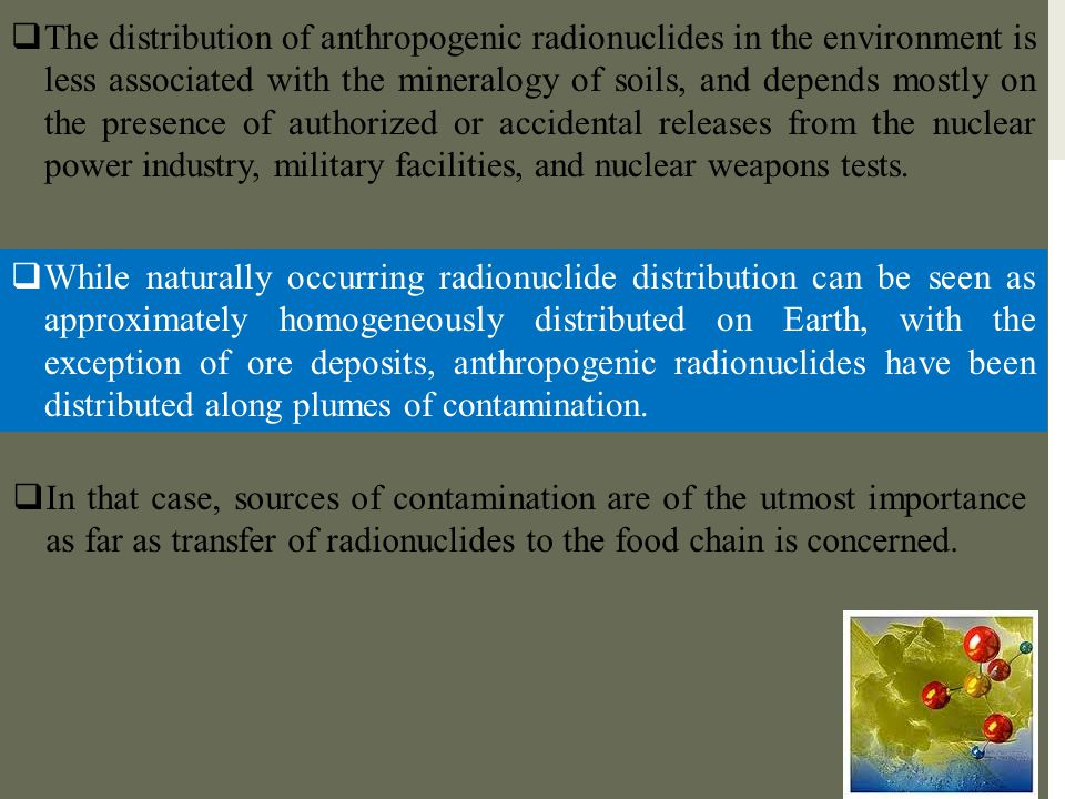  The distribution of anthropogenic radionuclides in the environment is less associated with the mineralogy of soils, and depends mostly on the presen