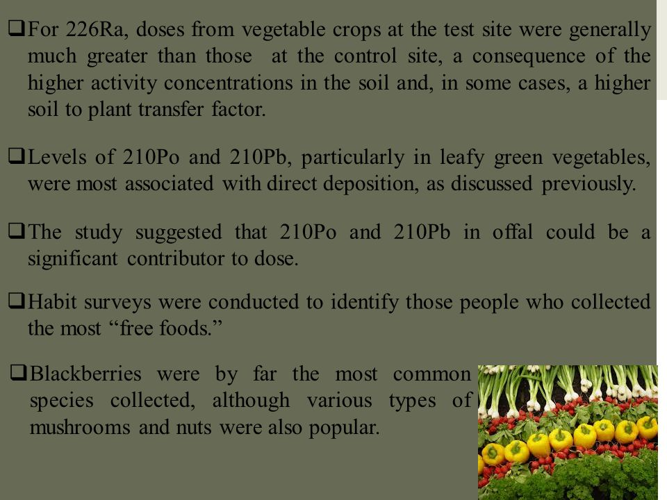  For 226Ra, doses from vegetable crops at the test site were generally much greater than those at the control site, a consequence of the higher activ