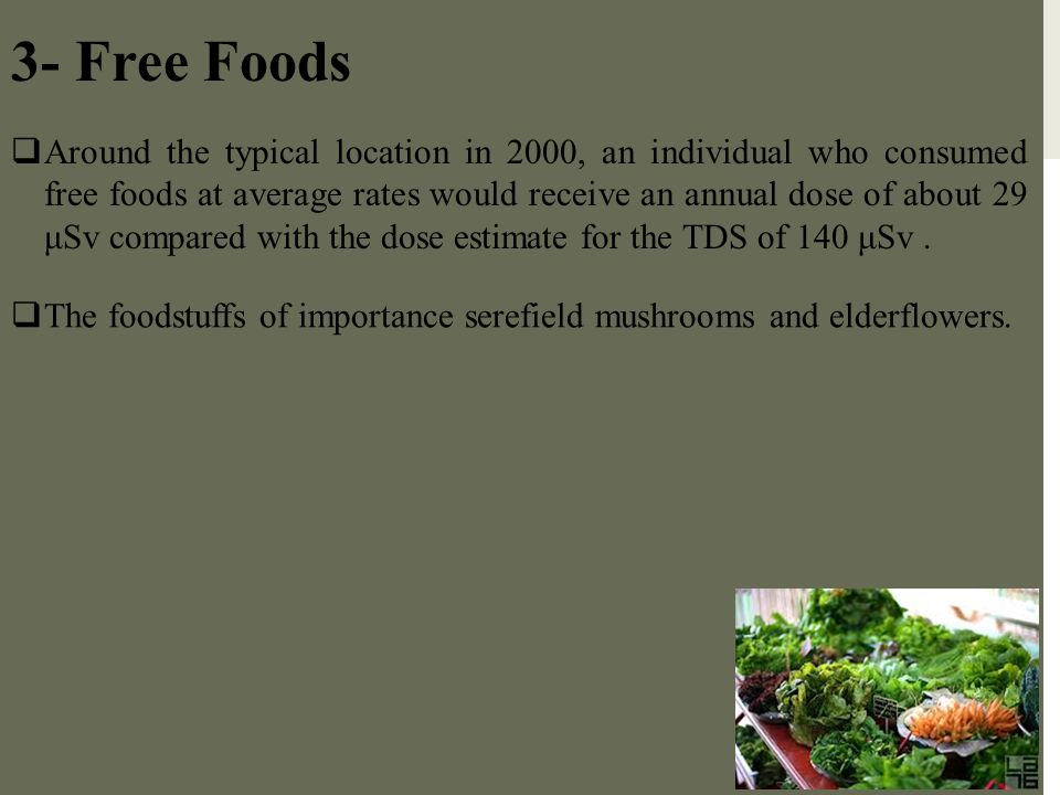 3- Free Foods  Around the typical location in 2000, an individual who consumed free foods at average rates would receive an annual dose of about 29 μ