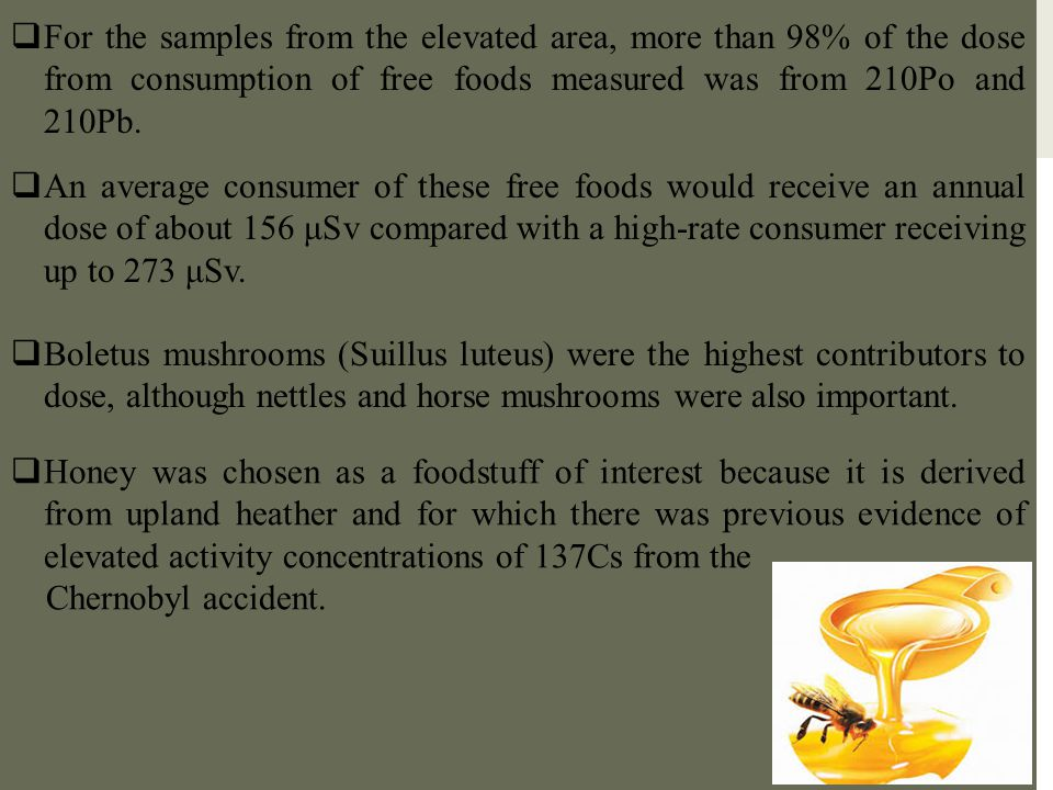  For the samples from the elevated area, more than 98% of the dose from consumption of free foods measured was from 210Po and 210Pb.  An average con