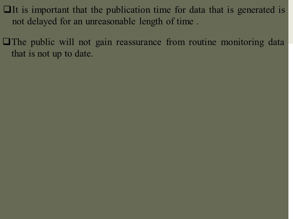  It is important that the publication time for data that is generated is not delayed for an unreasonable length of time.  The public will not gain r