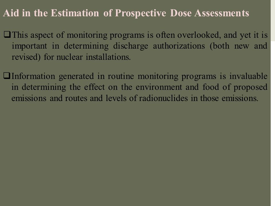 Aid in the Estimation of Prospective Dose Assessments  This aspect of monitoring programs is often overlooked, and yet it is important in determining