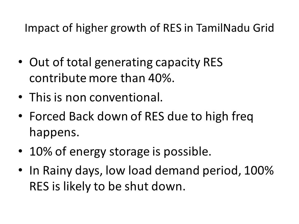 Impact of higher growth of RES in TamilNadu Grid Out of total generating capacity RES contribute more than 40%.