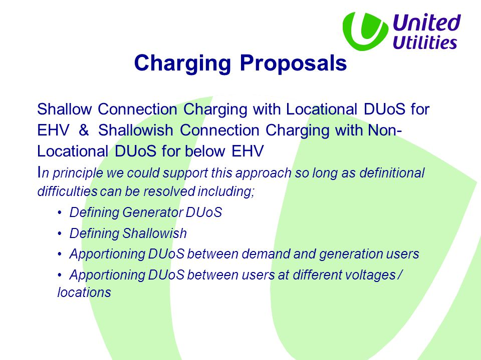 Concepts for a Charging Methodology To set DUoS charges for each individual user, per unit annuitised capacity costs are allocated to each item of plant There is full flexibility in implementation, from generic location and/or time of use specific or non-specific (simple, cost reflectivity being compromised) to fully locational specific time of use charges being applied on the real system (fully cost reflective and accurate, but potentially very complex)