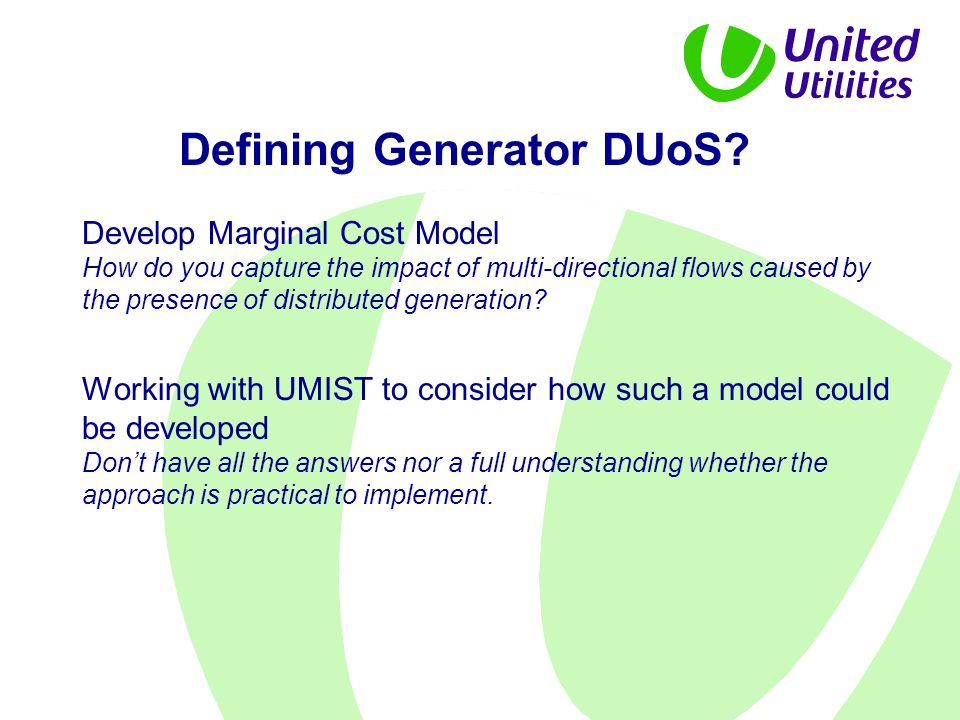 Defining Generator DUoS? Develop Marginal Cost Model How do you capture the impact of multi-directional flows caused by the presence of distributed ge