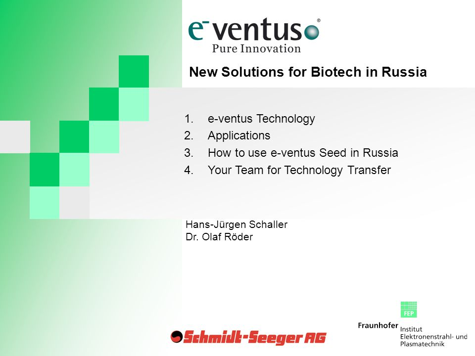 1.e-ventus Technology 2.Applications 3.How to use e-ventus Seed in Russia 4.Your Team for Technology Transfer New Solutions for Biotech in Russia Hans-Jürgen Schaller Dr.