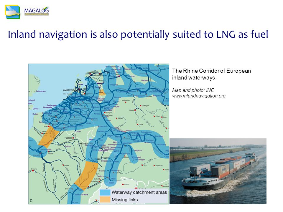 Inland navigation is also potentially suited to LNG as fuel The Rhine Corridor of European inland waterways.