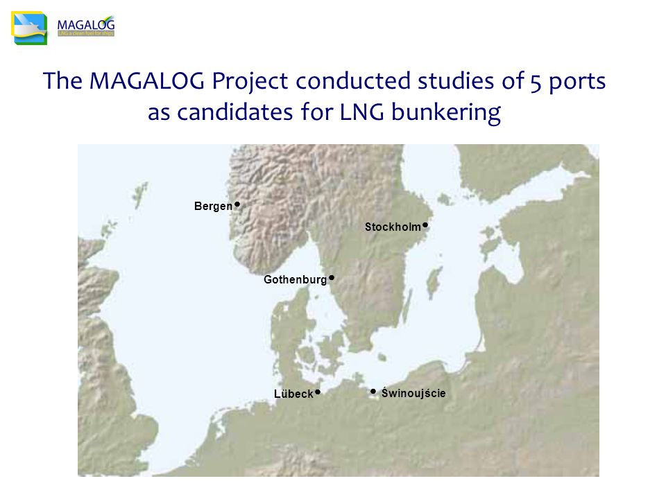 The MAGALOG Project conducted studies of 5 ports as candidates for LNG bunkering Bergen  Gothenburg   Świnoujście Stockholm  Lübeck 