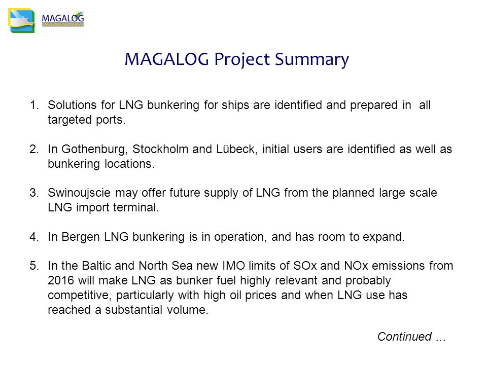 MAGALOG Project Summary 1.Solutions for LNG bunkering for ships are identified and prepared in all targeted ports.