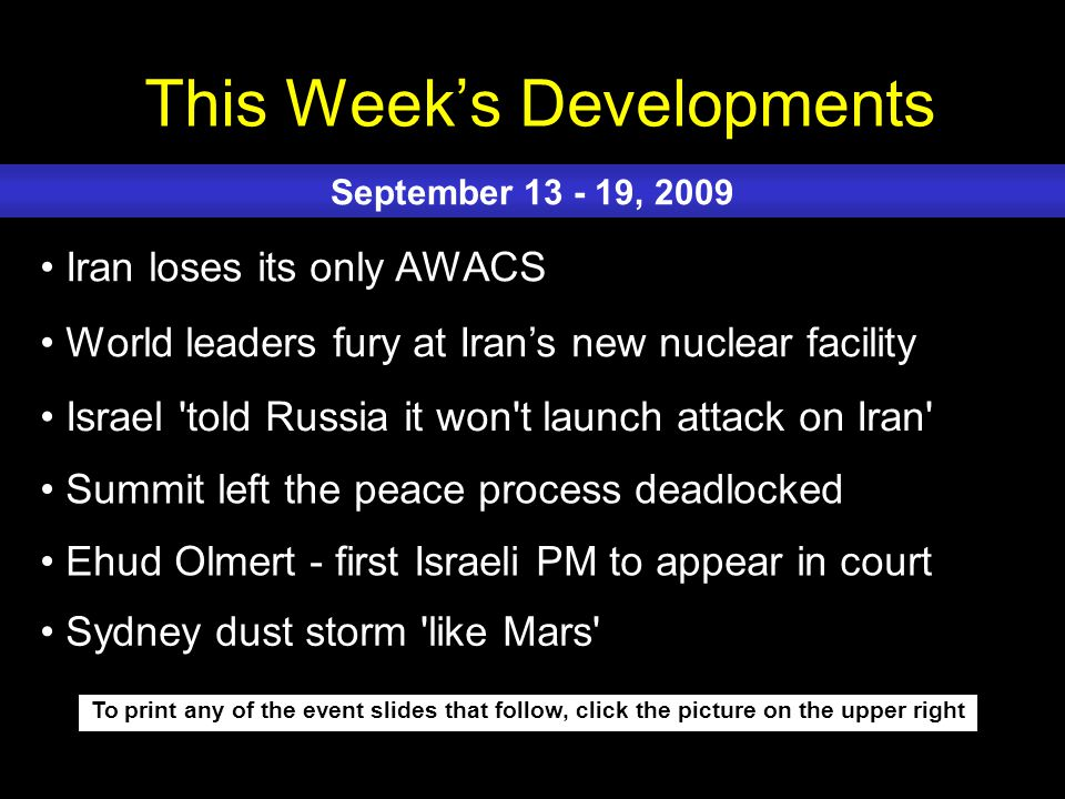 This Week's Developments To print any of the event slides that follow, click the picture on the upper right Iran loses its only AWACS World leaders fu