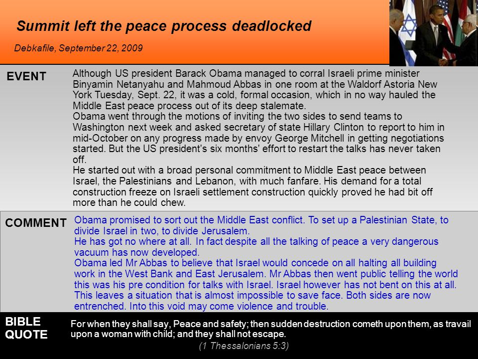 Summit left the peace process deadlocked Although US president Barack Obama managed to corral Israeli prime minister Binyamin Netanyahu and Mahmoud Ab