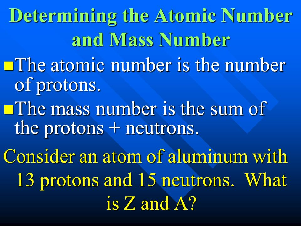 Determining the Atomic Number and Mass Number The atomic number is the number of protons. The atomic number is the number of protons. The mass number