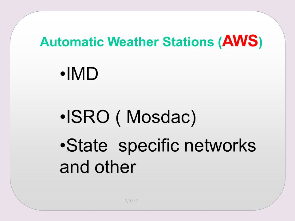 Automatic Weather Stations ( AWS ) IMD ISRO ( Mosdac) State specific networks and other