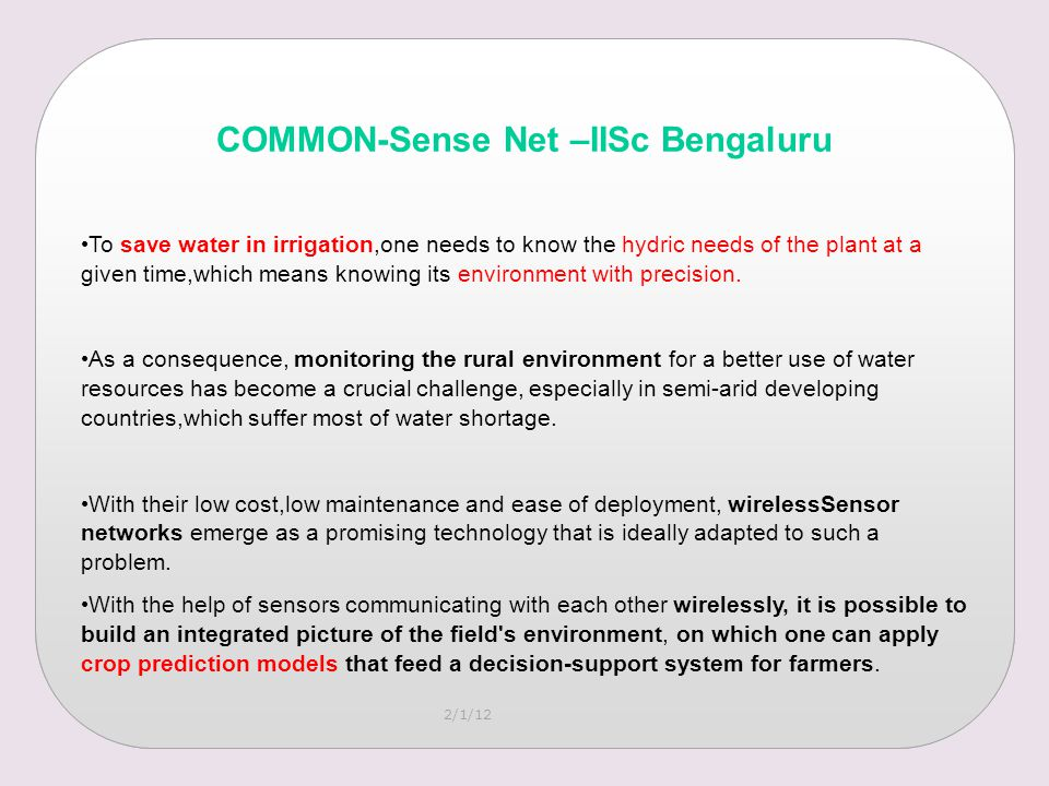 2/1/12 COMMON-Sense Net –IISc Bengaluru To save water in irrigation,one needs to know the hydric needs of the plant at a given time,which means knowing its environment with precision.