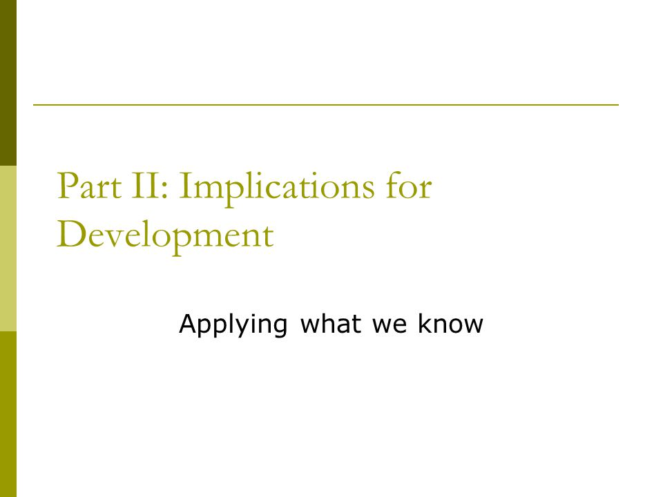 Part II: Implications for Development Applying what we know
