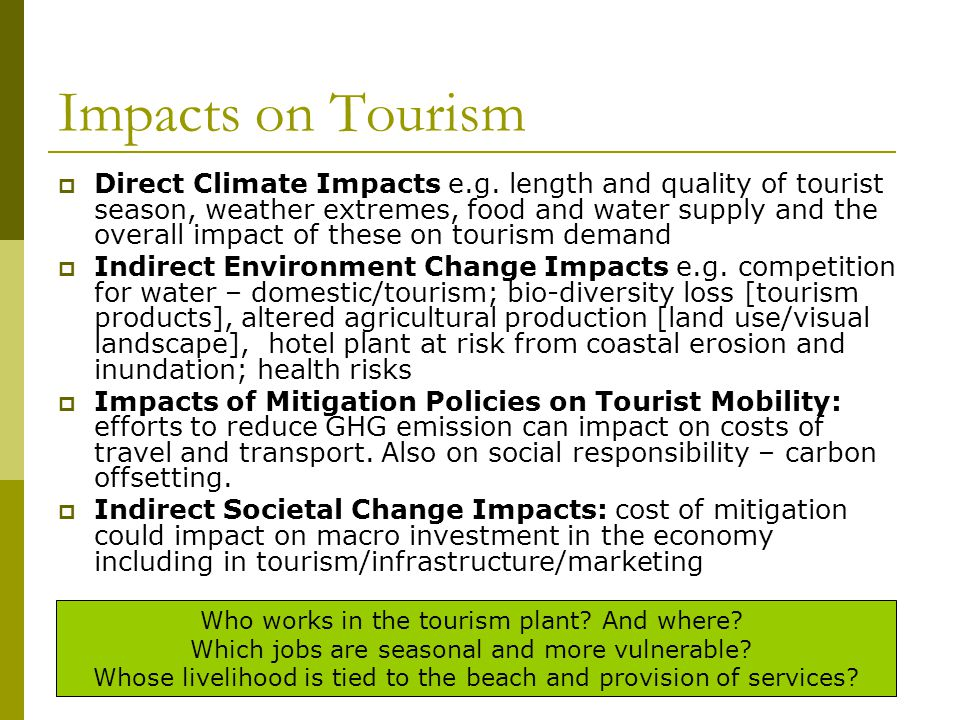 Impacts on Tourism  Direct Climate Impacts e.g.