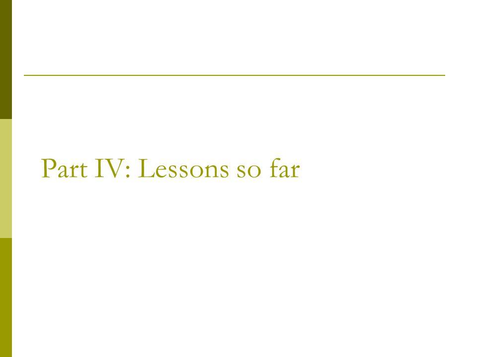 Part IV: Lessons so far