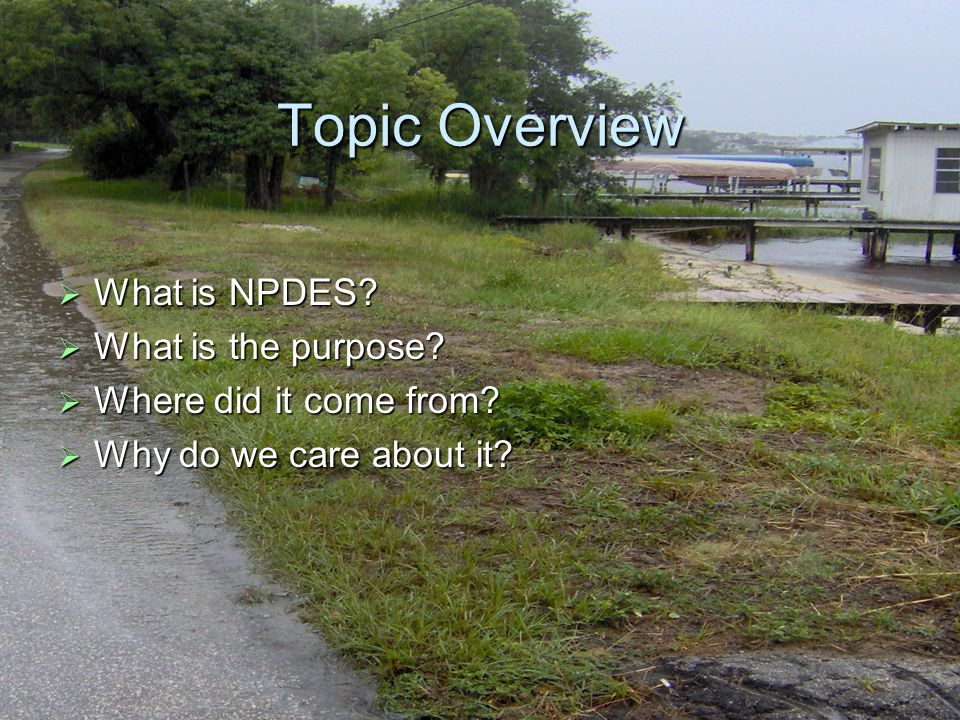 2 Topic Overview  What is NPDES.  What is the purpose.