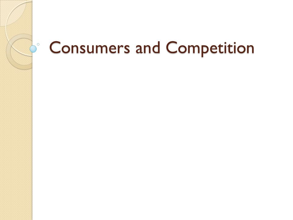 Consumers and Competition