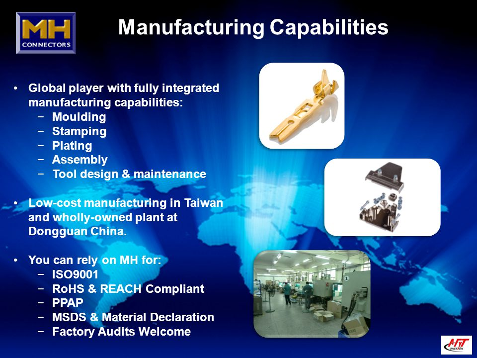Manufacturing Capabilities Global player with fully integrated manufacturing capabilities: −Moulding −Stamping −Plating −Assembly −Tool design & maint