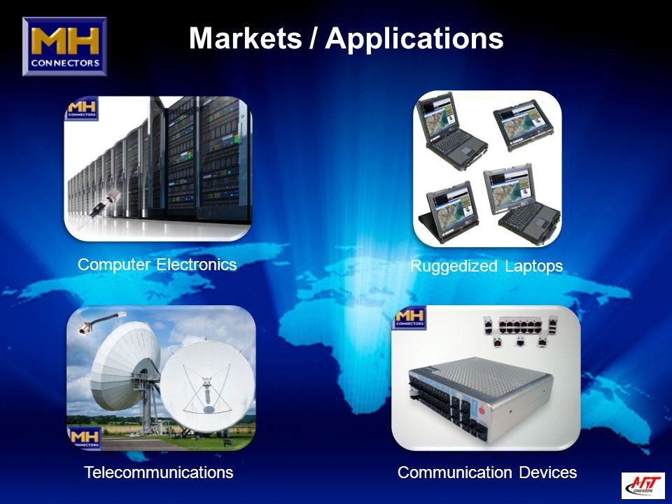 Markets / Applications Computer Electronics Ruggedized Laptops TelecommunicationsCommunication Devices