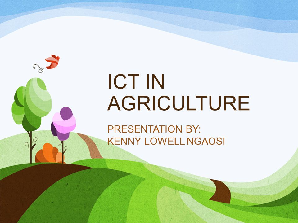 ICT IN AGRICULTURE PRESENTATION BY: KENNY LOWELL NGAOSI