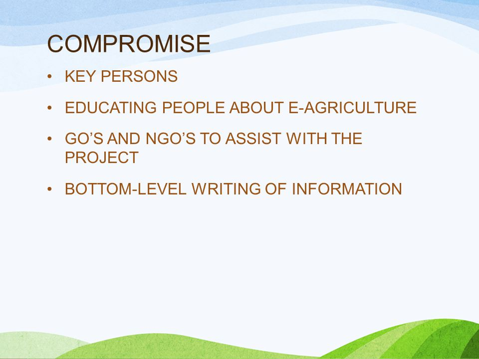 COMPROMISE KEY PERSONS EDUCATING PEOPLE ABOUT E-AGRICULTURE GO'S AND NGO'S TO ASSIST WITH THE PROJECT BOTTOM-LEVEL WRITING OF INFORMATION