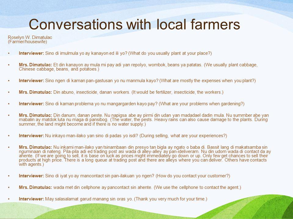 Conversations with local farmers Roselyn W. Dimatulac (Farmer/housewife) Interviewer: Sino di imulmula yo ay kanayon ed ili yo? (What do you usually p