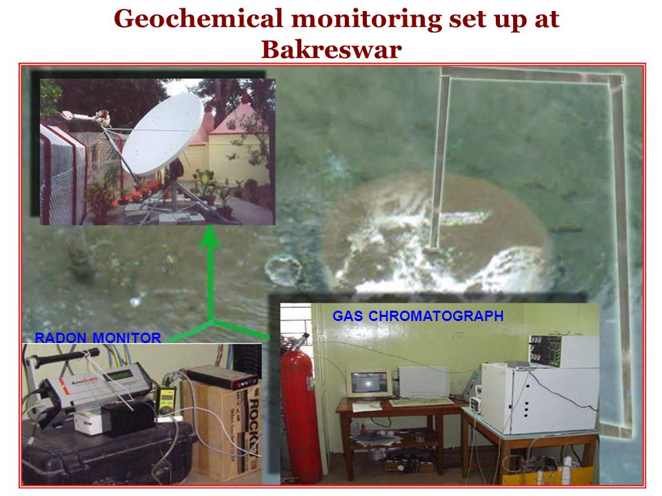 Geochemical monitoring set up at Bakreswar GAS CHROMATOGRAPH RADON MONITOR