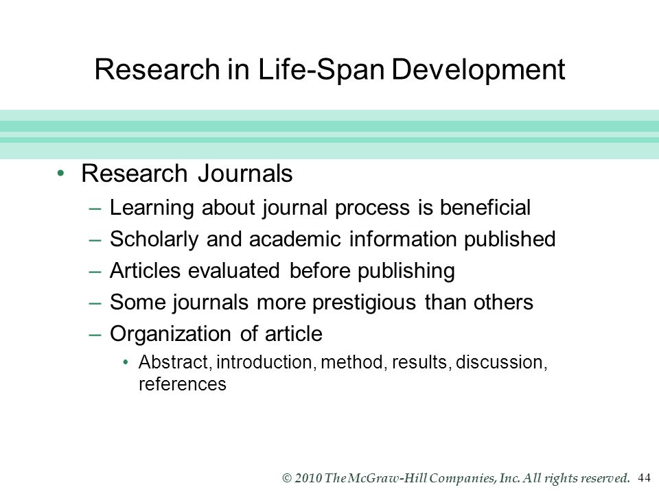 Slide 44 © 2010 The McGraw-Hill Companies, Inc. All rights reserved. 44 Research in Life-Span Development Research Journals –Learning about journal pr
