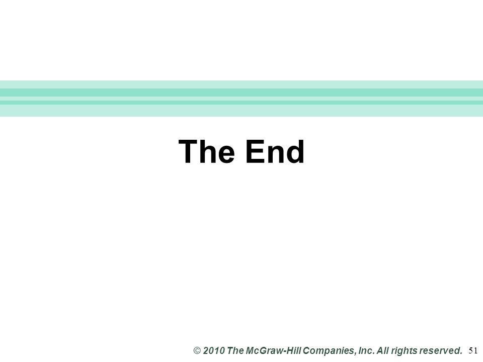 Slide 51 © 2010 The McGraw-Hill Companies, Inc. All rights reserved. 51 The End