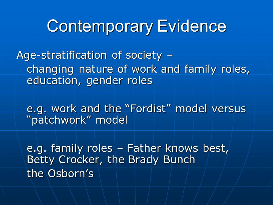 Contemporary Evidence Age-stratification of society – changing nature of work and family roles, education, gender roles e.g.