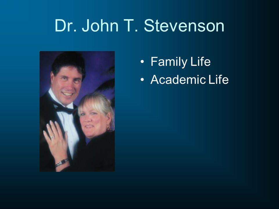 Dr. John T. Stevenson Family Life Academic Life