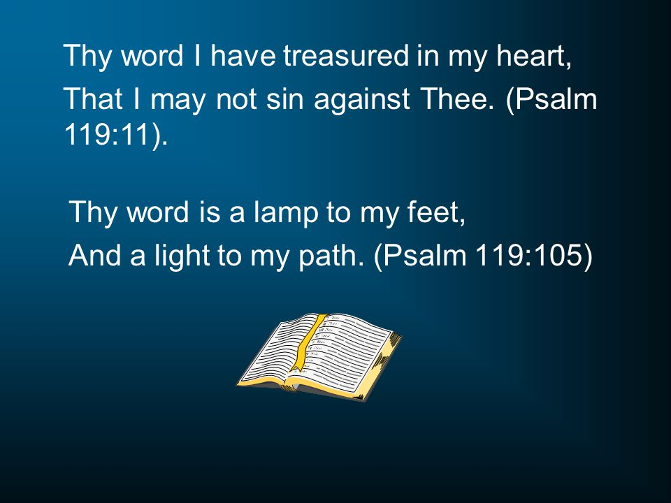 Thy word is a lamp to my feet, And a light to my path.
