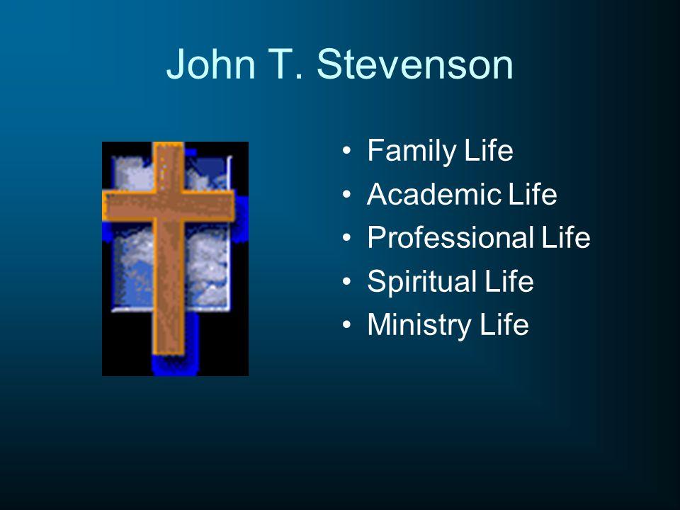 John T. Stevenson Family Life Academic Life Professional Life Spiritual Life Ministry Life