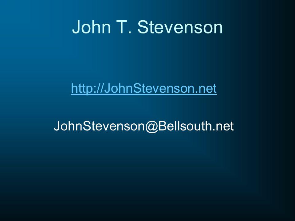 John T. Stevenson http://JohnStevenson.net JohnStevenson@Bellsouth.net
