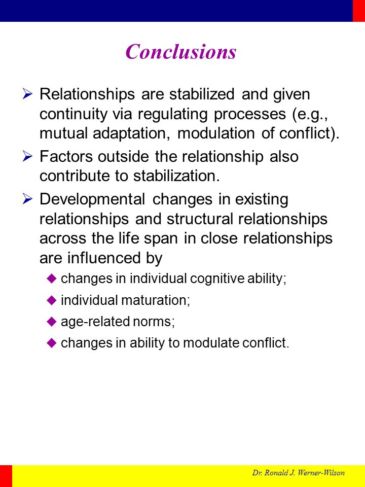 Dr. Ronald J. Werner-Wilson Conclusions  Relationships are stabilized and given continuity via regulating processes (e.g., mutual adaptation, modulat