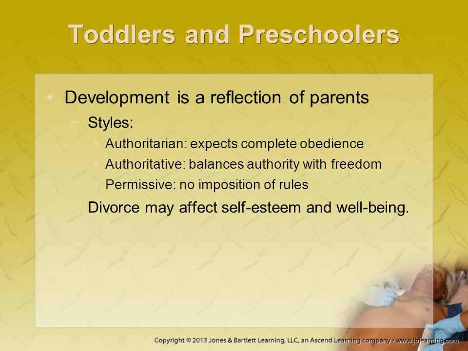 Toddlers and Preschoolers Development is a reflection of parents −Styles: Authoritarian: expects complete obedience Authoritative: balances authority