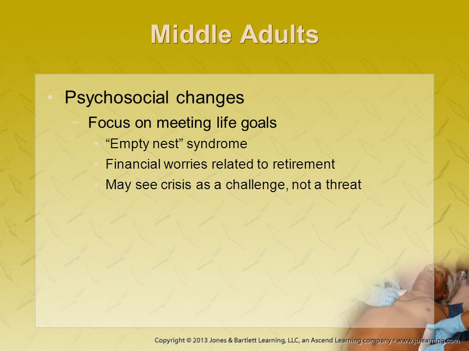 """Middle Adults Psychosocial changes −Focus on meeting life goals """"Empty nest"""" syndrome Financial worries related to retirement May see crisis as a chal"""