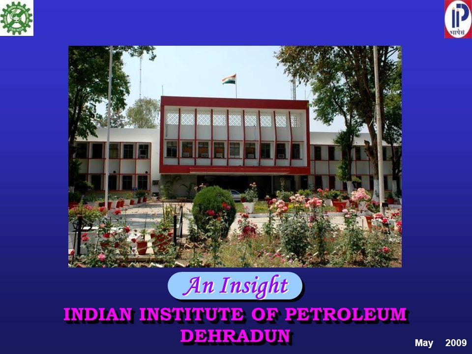 An Insight May 2009 INDIAN INSTITUTE OF PETROLEUM DEHRADUN