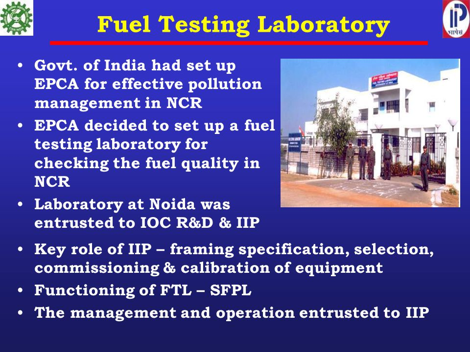Fuel Testing Laboratory Govt. of India had set up EPCA for effective pollution management in NCR EPCA decided to set up a fuel testing laboratory for