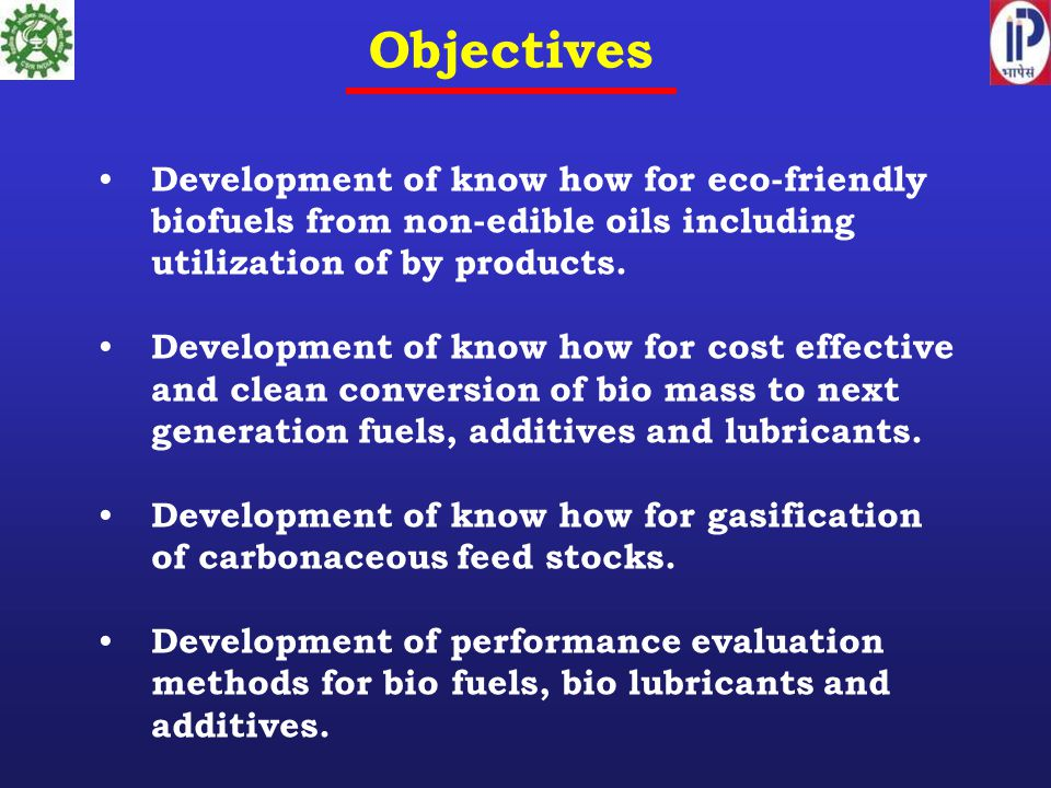 Development of know how for eco-friendly biofuels from non-edible oils including utilization of by products.